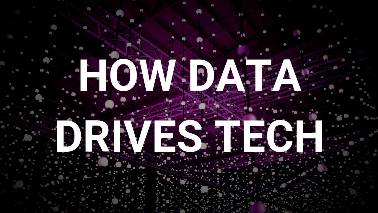 How Data Drives Tech